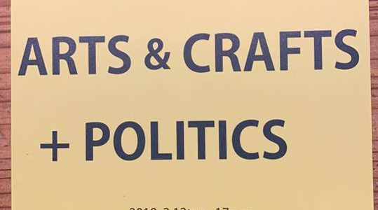 ARTS & CRAFTS + POLITICS